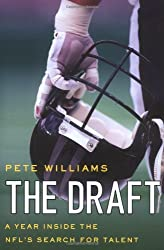 The Draft: A Year Inside the NFL's Search for Talent by Pete Williams (2006-03-07)