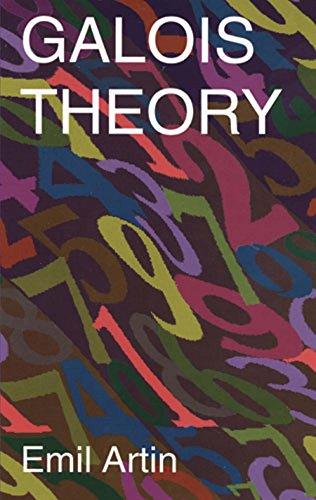 Galois Theory: Lectures Delivered at the University of Notre Dame by Emil Artin (Notre Dame Mathematical Lectures, (Dover Books on Mathematics)