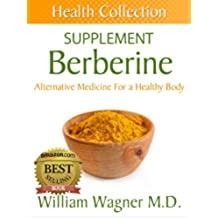 The Berberine Supplement: Alternative Medicine for a Healthy Body (Health Collection) (English Edition)