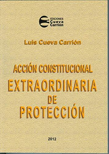 ACCIÓN CONSTITUCIONAL EXTRAORDINARIA DE PROTECCIÓN por LUIS CUEVA CARRIÓN