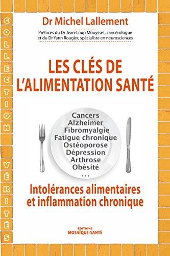 Les cls de l'alimentation sant: Intolrances alimentaires et inflammation chronique