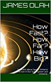 How Fast? How Far? How Big?: Fun Facts about Speed, Distance and Size in Our Solar System and Universe. (Children's Fun Learning Series Book 1)