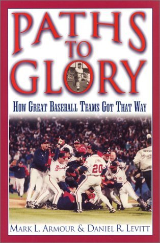 Paths to Glory: How Great Baseball Teams Got That Way by Mark L. Armour (2003-08-07)
