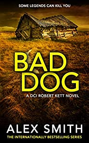 Bad Dog: A Gripping British Crime Thriller (DCI Kett Crime Thrillers Book 2)