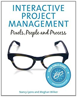 Interactive Project Management: Pixels, People, and Process (Voices That Matter) by [Lyons, Nancy, Wilker, Meghan]