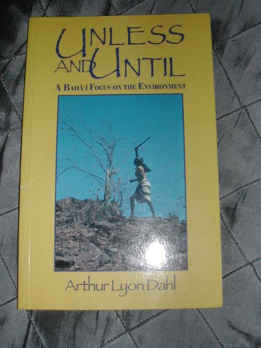 Unless and Until: Baha'i Focus on the Environment por Arthur L. Dahl