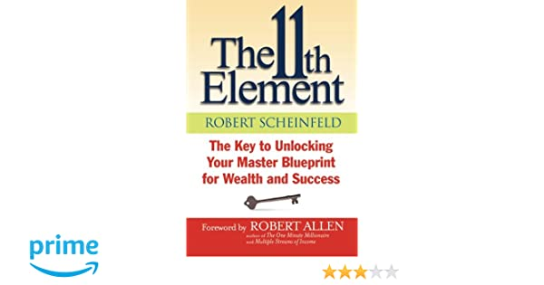 The 11th element the key to unlocking your master blueprint for the 11th element the key to unlocking your master blueprint for wealth and success amazon robert scheinfeld 9781118659779 books malvernweather Choice Image