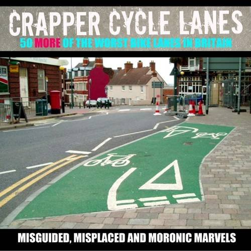 Crapper Cycle Lanes: 50 More of the Worst Bike Lanes in Britain (Warrington Cycle Campaign) por Warrington Cycle Campaign