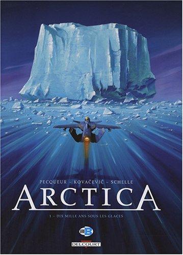 Arctica, Tome 1 : Dix mille ans sous les glaces par Daniel Pecqueur