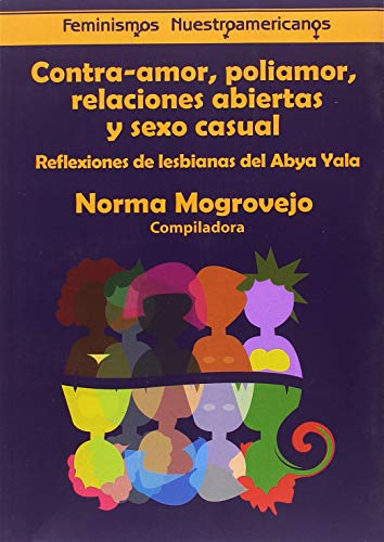 Contra-amor, poliamor, relaciones abiertas y sexo casual: Reflexiones de lesbianas del Abya Yala (DDT Liburuak 017)