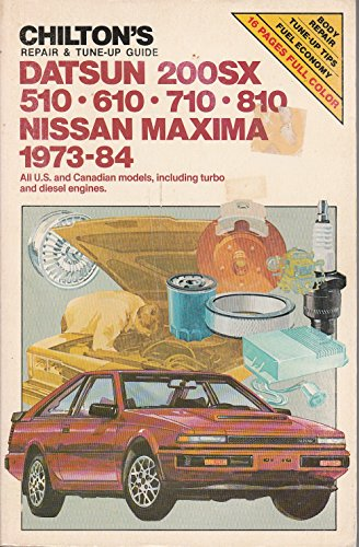 chiltons-repair-and-tune-up-guide-datsun-200sx-510-610-710-810-nissan-maxima-1973-84-all-us-and-cana