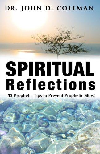 Spiritual Reflections: 52 Prophetic Tips to Prevent Prophetic Slips! (Dr. John Coleman)