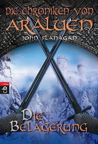 Die Chroniken von Araluen - Die Belagerung (Die Chroniken von Araluen (Ranger's Apprentice), Band 6)