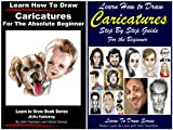 2 Books - Learn How to Draw Caricatures Step By Step Guide For the Beginner - Learn How to Draw Caricatures For the Absolute Beginner (Learn to Draw Book 37) (English Edition)
