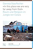 «In this place we are very far away from God»: Raum und Religion im Jungle von Calais