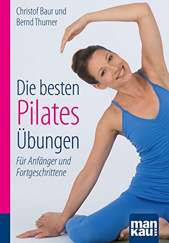 Die besten Pilates-Übungen. Kompakt-Ratgeber: Für Anfänger und Fortgeschrittene