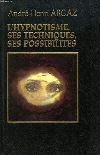 L'hypnotisme, ses techniques, ses possibilités. par ARGZ André-Henri