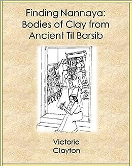 Finding Nannaya: The Clay Bodies From Ancient Til Barsib (English Edition) van [Clayton, Victoria]