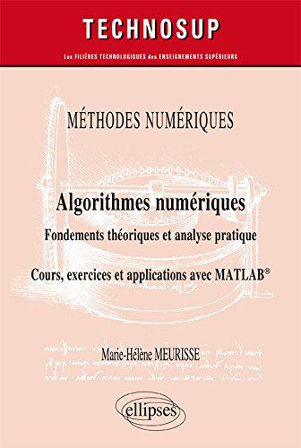 Mthodes numriques - Algorithmes numriques - Fondements thoriques et analyse pratique - Cours, exercices et applications avec MATLAB - Niveau C