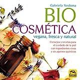 Biocosmética Vegana, Fresca y Natural. Consejos y recetas para el cuidado de la piel...