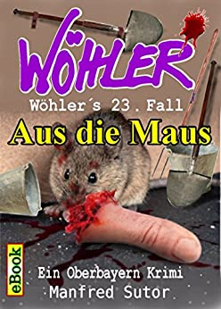 Wöhlers dreiundzwanzigster Fall: Aus die Maus (Wöhlers Fälle 23)