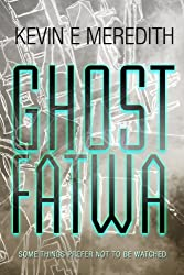 Ghost Fatwa: Some Things Prefer Not to Be Watched (English Edition)