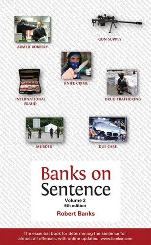 Banks on Sentence: v. 2: The Essential Book for Determining the Sentence for Almost All Offences por Robert Banks