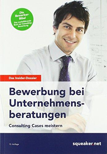 Das Insider-Dossier: Bewerbung bei Unternehmensberatungen: Consulting Cases meistern