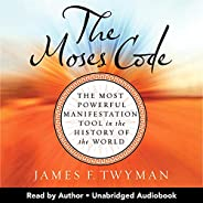 The Moses Code, Revised and Updated: The Most Powerful Manifestation Tool in the History of the World