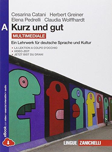 Kurz und gut. Ein Lehrwerk fr deutsche Sprache und Kultur. Vol. A. Per le Scuole superiori. Con espansione online