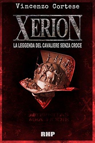XERION: La leggenda del Cavaliere senza Croce di [Cortese, Vincenzo]
