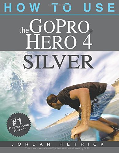How To Use The GoPro Hero 4 Silver