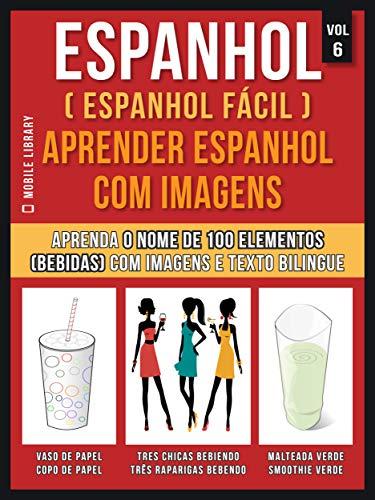 Espanhol ( Espanhol Fácil ) Aprender Espanhol Com Imagens (Vol 6): Aprenda o nome de 100 elementos (bebidas) com imagens e texto bilingue (Foreign Language Learning Guides) (Portuguese Edition)