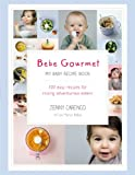 Bébé Gourmet: My Baby Recipe Book – 100 easy recipes for raising adventurous eaters