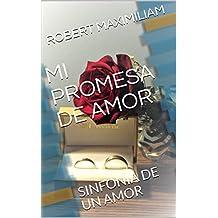 MI PROMESA DE AMOR: SINFONIA DE UN AMOR (Spanish Edition)