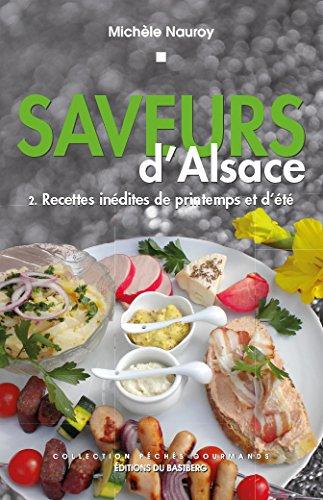 Saveurs d'Alsace - Recettes Inedites de Printemps et d'Ete