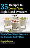35 Recipes to Lower Your High Blood Pressure: Watch Your Blood Pressure Go Down in Just 7 Days