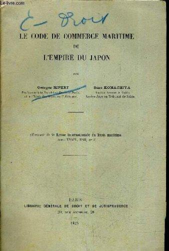 LE CODE DE COMMERCE MARITIME DE L'EMPIRE DU JAPON - EXTRAIT DE LA REVUE INTERNATIONALE DU DROIT MARITIME TOME XXXIV 1922 N°3.