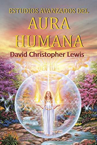 Estudios Avanzados del Aura Humana: Como cargar Vuestro campo de energía con luz y radiancia espiritual
