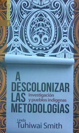 A descolonizar las metodologías: Investigación y pueblos indígenas (GEBARA)