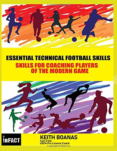 Essential Technical Football Skills: Today's Must Have Skills For Kids & Youth Soccer - For Players Parents & Coaches to Coach in Modern Day Football ... MODERN DAY TECHNICAL SKILLS, Band 1)