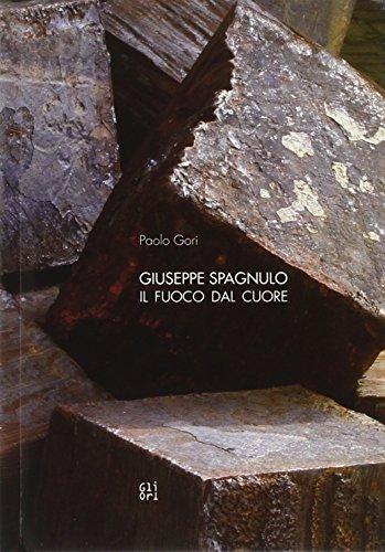 Giuseppe Spagnulo. Il fuoco dal cuore. Ediz. illustrata por Paolo Gori