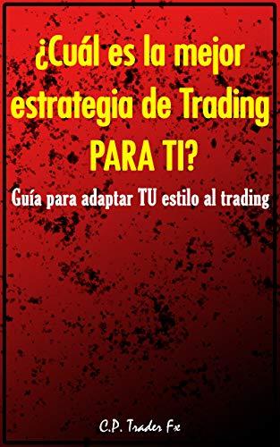¿Cuál es la mejor estrategia de Trading PARA TI?: Guía para adaptar TU estilo al Trading