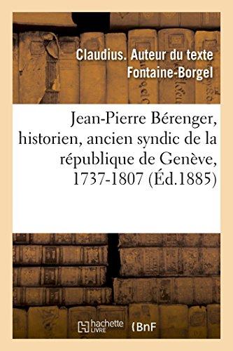 Jean-Pierre Brenger, historien, ancien syndic de la rpublique de Genve, 1737-1807: Histoire politique et philosophique de Genve pour cette priode