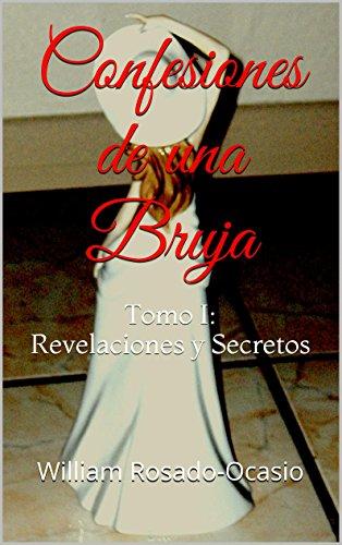 Confesiones de una Bruja: Tomo I: Revelaciones y Secretos por William Rosado Ocasio
