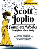Scott Joplin Piano Sheet Music Book - Complete Works: 90 Compositions - Rags, Waltzes, Marches, Cakewalks, Collaborations, Songs, Opera - Includes MAPLE LEAF RAG, THE ENTERTAINER, TREEMONISHA, etc....
