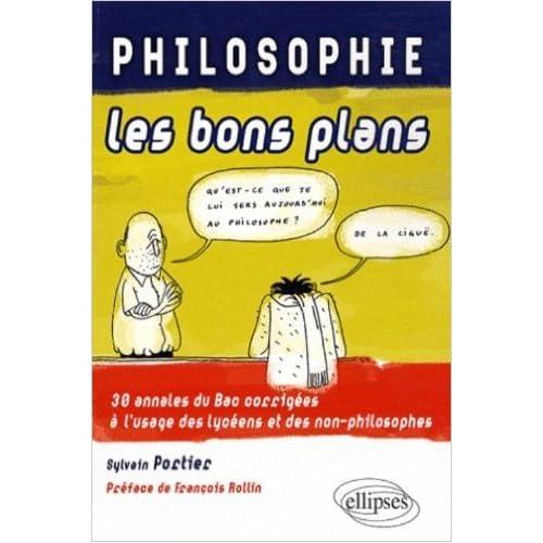 Philosophie, les bons plans : 30 annales du Bac corrigées à l'usage des lycéens et des non-philosophes de Sylvain Portier,François Rollin (Préface) ( 25 octobre 2008 )