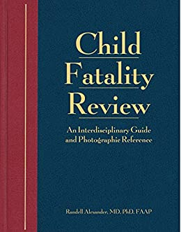 Child Fatality Review: An Interdisciplinary Guide And Photographic Reference por Randell Alexander