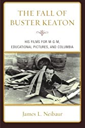 The Fall of Buster Keaton: His Films for Mgm, Educational Pictures, and Columbia