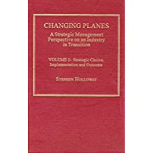 Changing Planes: A Strategic Management Perspective on an Industry in Transition : Strategic Choice, Implementation, and Outcome